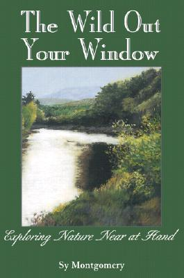 The Wild Out Your Window By Montgomery, Sy